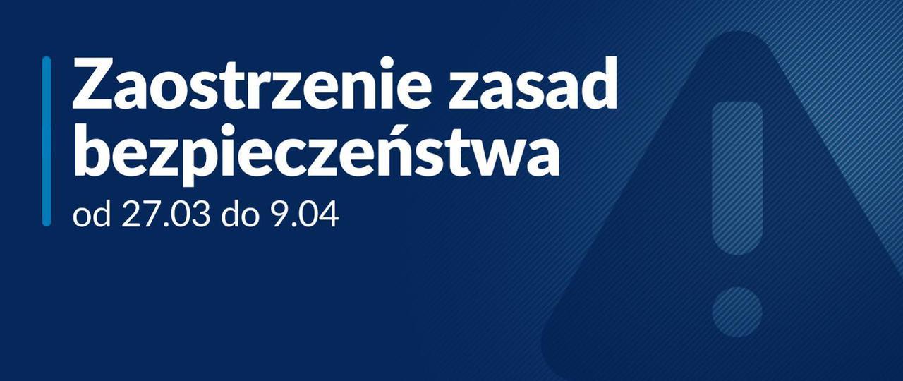 Zaostrzenie zasad bezpieczeństwa od 27.03 do 09.04.2021 r.jpeg